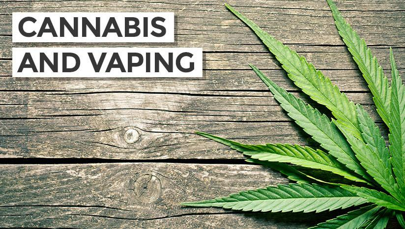 Cannabis and Vaping