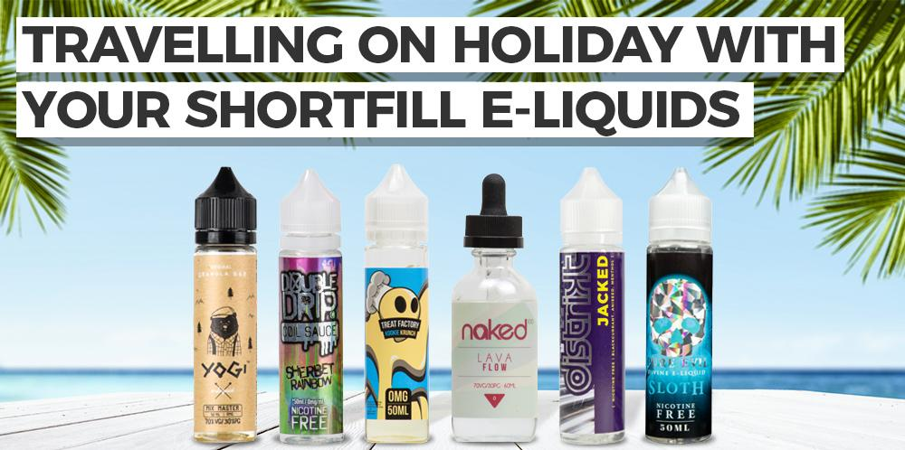 Travelling on holiday with your short fill e-liquids