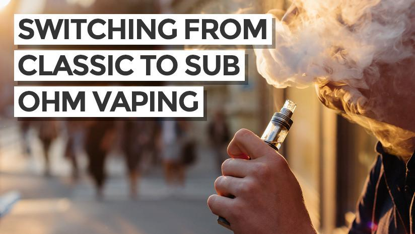Switching From Classic E-Cigarettes to Sub-Ohm Vaping