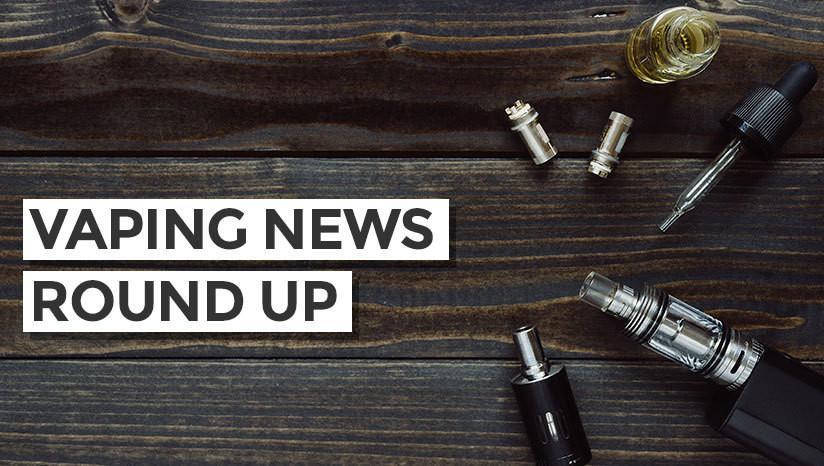 Vaping News Round Up
