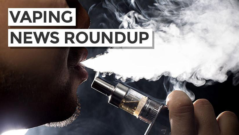 Vaping News Roundup