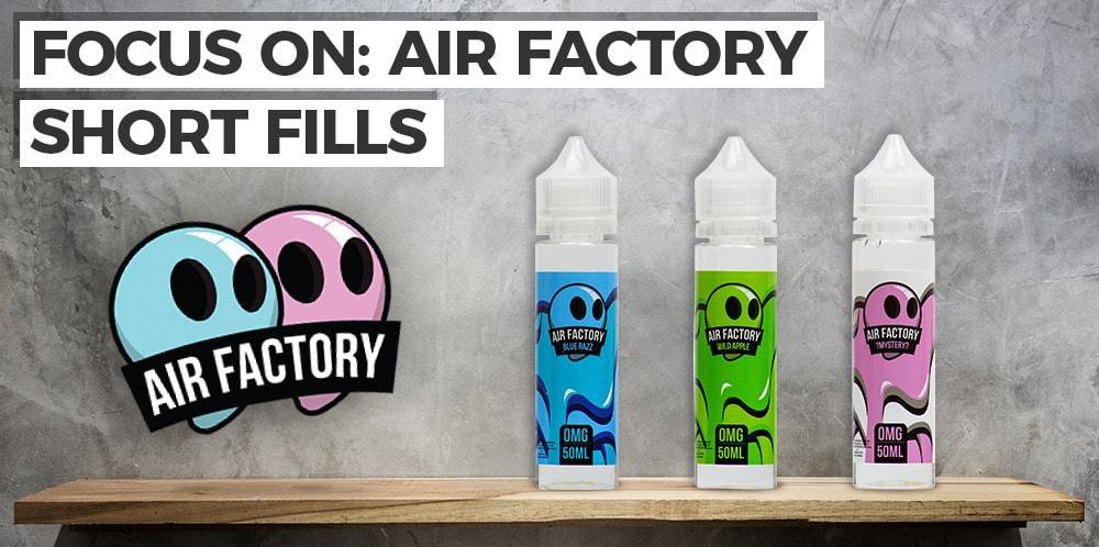 Focus On: Air Factory Short Fills