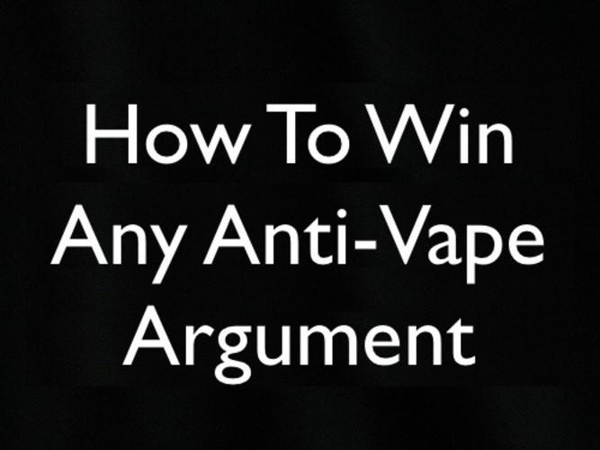 How to Win Any Argument With Anti-Vapers!