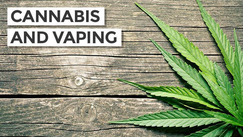 Cannabis and Vaping
