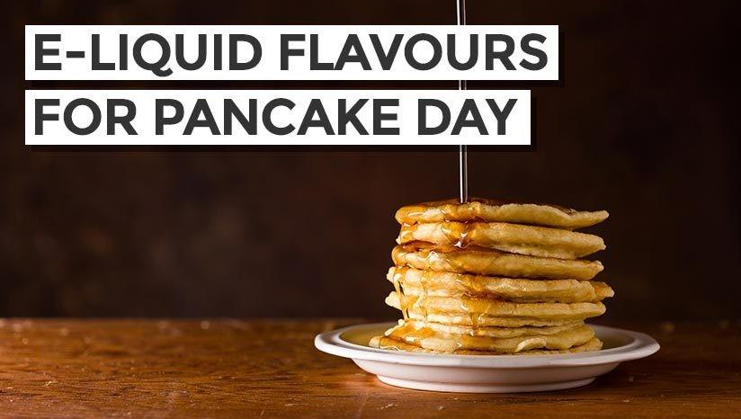 E-liquid flavours for Pancake Day