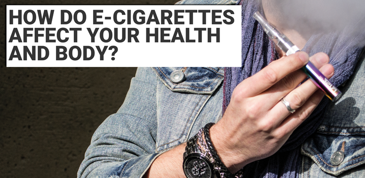 How do E-Cigarettes affect Health and the Body