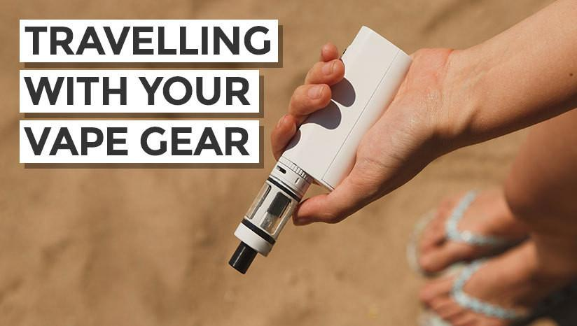 Travelling with your vape gear