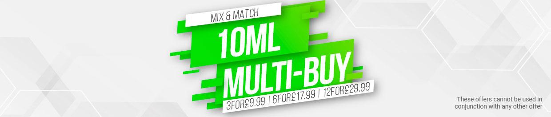 10ML Multi-Buy. 3 for £9.99 | 6 for £17.99 | 12 for £29.99